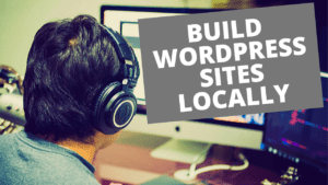Build Wordpress Sites Locally